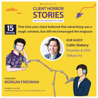That time your client believed that advertising was a magic solution, but still micromanaged the magician (with Collin Slattery)